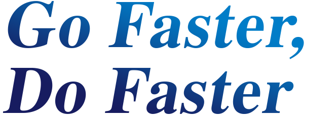 Go Faster Do Faster
